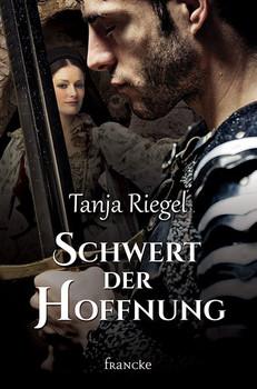 Schwert der Hoffnung - Tanja Riegel  [Taschenbuch]