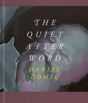 Daniel Domig. The Quiet After Word - Daniel Domig  [Gebundene Ausgabe]