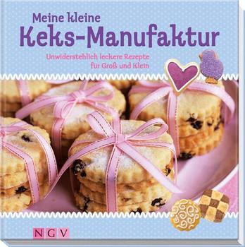 Meine kleine Keks-Manufaktur: Unwiderstehlich leckere Rezepte für Groß und Klein - .