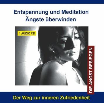 Diverse Entspannung - Audio-CD - Entspannung und Meditation Ängste überwinden - Ängste verstehen, bewältigen und überwinden - Angst und Panik besiegen
