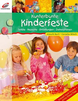 Kunterbunte Kinderfeste: Spiele, Rezepte, Einladungen, Dekorationen - Almuth Bartl