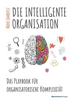 DIE INTELLIGENTE ORGANISATION. Das Playbook für organisatorische Komplexität - Mark Lambertz  [Gebundene Ausgabe]