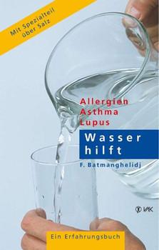Wasser hilft: Allergien - Asthma - Lupus. Ein Erfahrungsbericht - Fereydoon Batmanghelidj