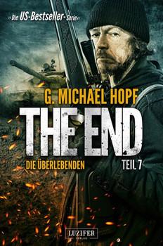 The End 7 - Die Überlebenden. Endzeit-Thriller - US-Bestseller-Serie! - G. Michael Hopf  [Taschenbuch]