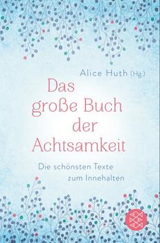 Das große Buch der Achtsamkeit - Die schönsten Texte zum Innehalten - Alice Huth  [Taschenbuch]