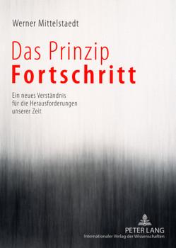 Das Prinzip Fortschritt: Ein neues Verständnis für die Herausforderungen unserer Zeit - Mittelstaedt, Werner