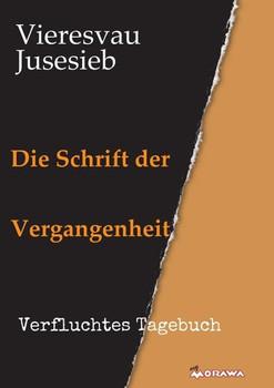 Die Schrift der Vergangenheit. Verfluchtes Tagebuch - Vieresvau Jusesieb [Taschenbuch]