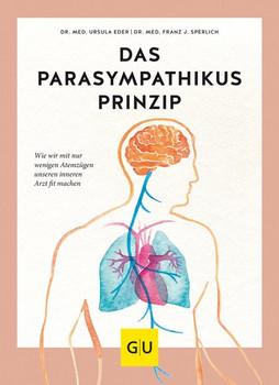 Das Parasympathikus-Prinzip. Wie wir mit wenigen Atemzügen unseren inneren Arzt fit machen - Ursula Eder  [Taschenbuch]