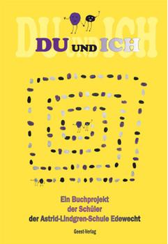 DU und ICH: Ein Buchprojekt der Schüler der Astrid-Lindgren-Schule Edewecht