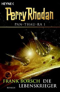 Perry Rhodan - Pan-Thau-Ra - Band 1: Die Lebenskrieger - Frank Borsch
