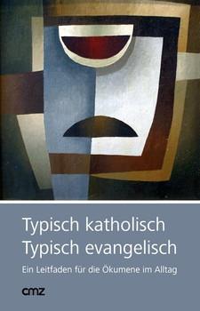 Typisch katholisch - Typisch evangelisch. Ein Leitfaden für die Ökumene im Alltag [Taschenbuch]
