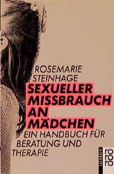 Sexueller Mißbrauch an Mädchen. Ein Handbuch für Beratung und Therapie. - Rosemarie Steinhage