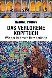 Das verlorene Kopftuch. Wie der Iran mein Herz berührte - Nadine Pungs  [Taschenbuch]