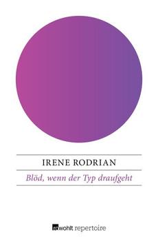 Blöd, wenn der Typ draufgeht - Irene Rodrian [Taschenbuch]
