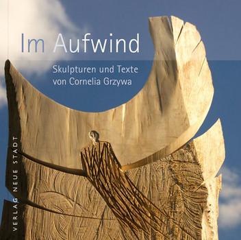 Im Aufwind. Skulpturen und Texte von Cornelia Grzywa - Cornelia Grzywa  [Gebundene Ausgabe]