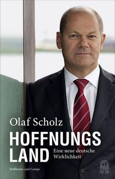 Hoffnungsland: Eine neue deutsche Wirklichkeit - Olaf Scholz [Gebundene Ausgabe]