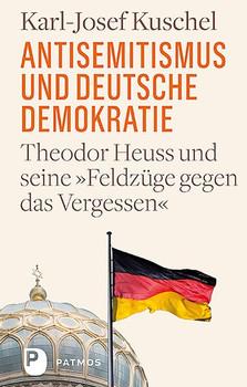 """Antisemitismus und deutsche Demokratie. Theodor Heuss und seine """"Feldzüge gegen das Vergessen"""" - Karl-Josef Kuschel  [Gebundene Ausgabe]"""