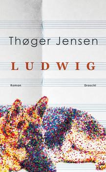 Ludwig. Roman - Thøger Jensen  [Gebundene Ausgabe]