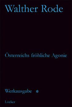 Werkausgabe Walther Rode. Band 1-4 / Österreichs fröhliche Agonie und andere Schriften - Rode, Walther
