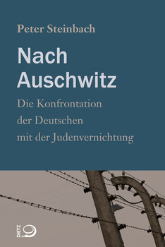 Nach Auschwitz: Die Konfrontation der Deutschen mit der Judenvernichtung - Steinbach, Peter