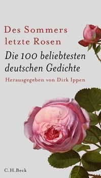 Des Sommers letzte Rosen: Die 100 beliebtesten deutschen Gedichte - Dirk Ippen [Gebundene Ausgabe]