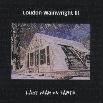 Loudon Wainwright - Last Man on Earth