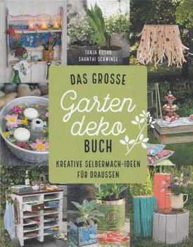 Das große Gartendeko-Buch: Kreative Selbermach-Ideen für draussen - Tanja Kosub & Shanthi Schwinge [Gebundene Ausgabe, Weltbild]