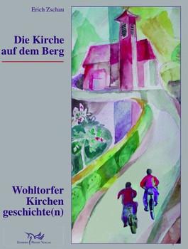 Die Kirche auf dem Berg. Wohltorfer Kirchengeschichte(n) - Erich Zschau