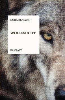 Wolfssucht. Nora Bendzkos Galgenmärchen, 1 - Nora Bendzko  [Taschenbuch]