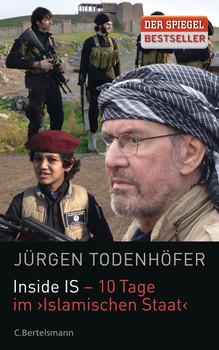 Inside IS - Einmal Hölle und zurück: 10 Tage im Islamischen Staat' - Todenhöfer, Jürgen