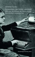 Schreiben, Rechnen, Ablegen. Wie eine Revolution des Büros unsere Gesellschaft verändert hat - Delphine Gardey  [Taschenbuch]