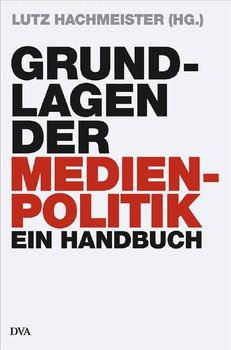 Grundlagen der Medienpolitik: Ein Handbuch - Lutz Hachmeister