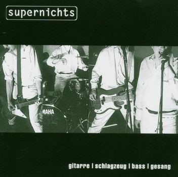 Supernichts - Gitarre,Schlagzeug,Bass,Ges