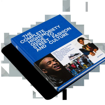 The Incomplete. Highsnobiety Guide to Street Fashion and Culture [Gebundene Ausgabe]
