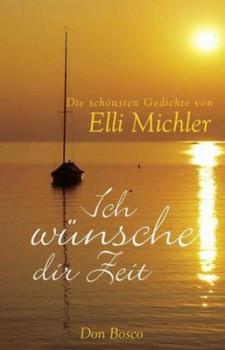 Ich wünsche dir Zeit: Die schönsten Gedichte - Elli Michler
