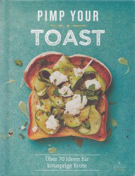 Pimp your Toast: Über 70 Ideen für knusprige Brote [Gebundene Ausgabe]