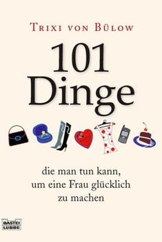 101 Dinge, die man tun kann,um eine Frau glücklich zu machen - Trixi von Bülow