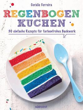 Regenbogenkuchen. 30 einfache Rezepte für farbenfrohes Backwerk - Coralie Ferreira  [Gebundene Ausgabe]
