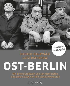 Ost-Berlin. Mit einem Grußwort von Jan Josef Liefers und einem Essay von Ilko-Sascha Kowalczuk - Lutz Rathenow  [Gebundene Ausgabe]