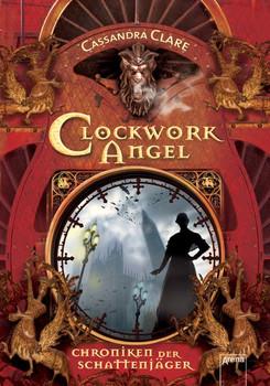 Clockwork Angel: Chroniken der Schattenjäger (1) - Clare, Cassandra