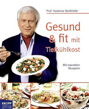 Gesund & fit mit Tiefkühlkost. Mit erprobten Rezepten - Hademar Bankhofer