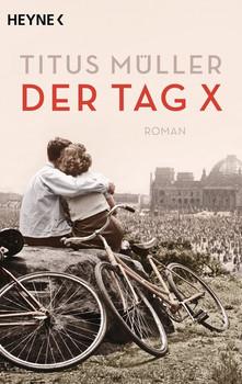 Der Tag X. Roman - Titus Müller  [Taschenbuch]