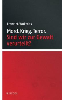 Mord. Krieg. Terror.. Sind wir zur Gewalt verurteilt? - Franz M. Wuketits  [Gebundene Ausgabe]