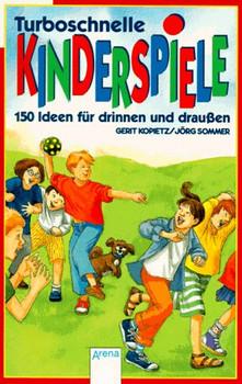 Turboschnelle Kinderspiele. 150 Ideen für drinnen und draußen - Gerit Kopietz