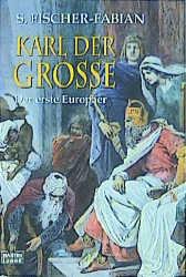 Karl der Große. Der erste Europäer. - Siegfried Fischer-Fabian