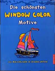Die schönsten Window- Color- Motive. 120 Malvorlagen in Originalgrösse