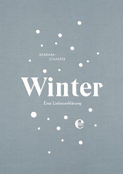 Winter. Eine Liebeserklärung - Barbara Schaefer  [Gebundene Ausgabe]