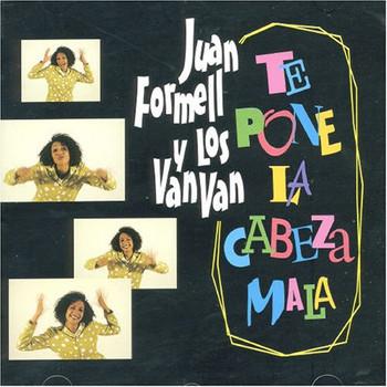 Juan & Van Van,Los Formell - Te Pone la Gabeza Mala