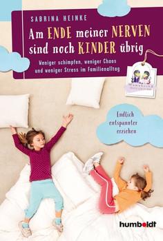 Am Ende meiner Nerven sind noch Kinder übrig. Weniger schimpfen, weniger Chaos und weniger Stress im Familienalltag. Endlich entspannter erziehen. [Taschenbuch]