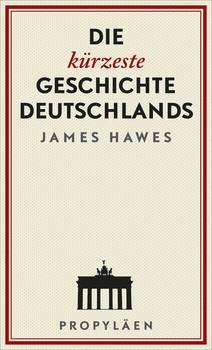 Die kürzeste Geschichte Deutschlands - James Hawes  [Gebundene Ausgabe]